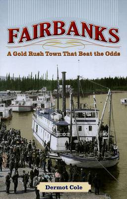 Fairbanks: A Gold Rush Town That Beat the Odds