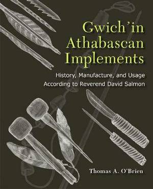 Gwich'in Athabascan Implements: History, Manufacture, and Usage According to Reverend David Salmon