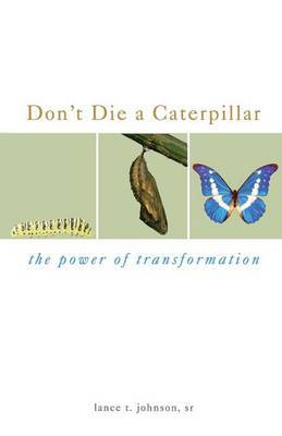 Don't Die a Caterpillar: The Power of Transformation
