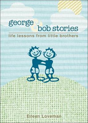George & Bob Stories  : Life Lessons from Little Brothers