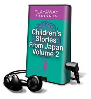 Children's Stories from Japan, Volume 2: Mariko & Her Beautiful Long Hair/The Moon Maiden/The Black Bowl