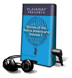 Stories of the Native Americans, Volume 1: The Dun Horse/Waupee & the Birds/The Story of Scarface/Ball Player and the Wizard