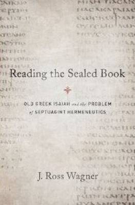 Reading the Sealed Book: Old Greek Isaiah and the Problem of Septuagint Hermeneutics