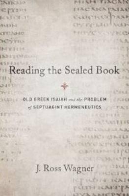 Reading the Sealed Book: Old Greek Isaiah & the Problem of Septuagint Hermeneutics