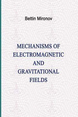 Mechanisms of Electromagnetic and Gravitational Fields