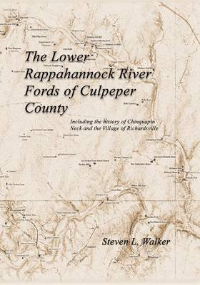 The Lower Rappahannock River Fords of Culpeper County Including the History of Chinquapin Neck and the Village of Richardsville