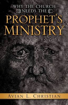 Why the Church Needs the Prophet's Ministry