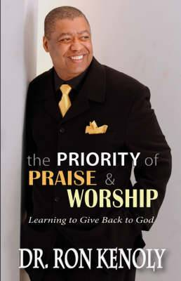 The Priority of Praise & Worship  : Learning to Give Back to God