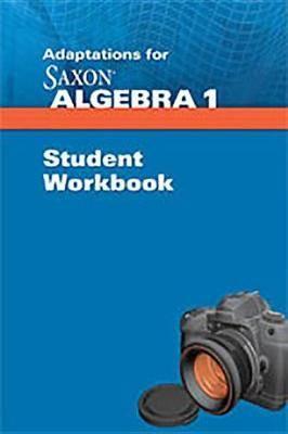 Saxon Algebra 1: Student Adaptation Workbook Adaptation