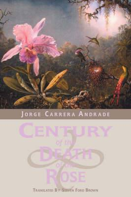 Century of the Death of the Rose: Selected Poems