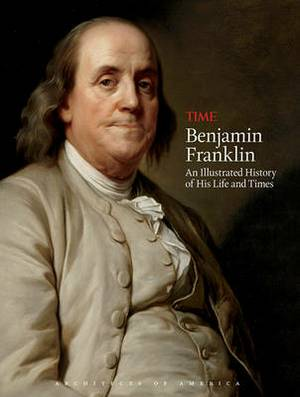 Time: Benjamin Franklin: An Illustrated History of His Life and Times