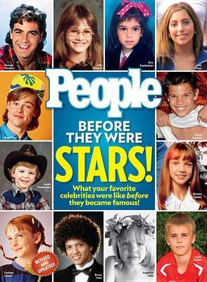 People Before They Were Stars!: What Your Favorite Celebrities Were Like Before They Became Famous!