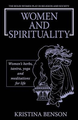 Women and Spirituality: The Roles Women Play in Religion and Society/Women's Herbs, Tantra, Yoga, and Meditation