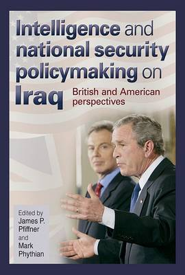 Intelligence and National Security Policymaking on Iraq: British and American Perspectives