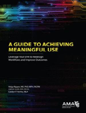 A Guide to Achieving Meaningful Use: Leverage Your EHR to Redesign Workflows and Improve Outcomes