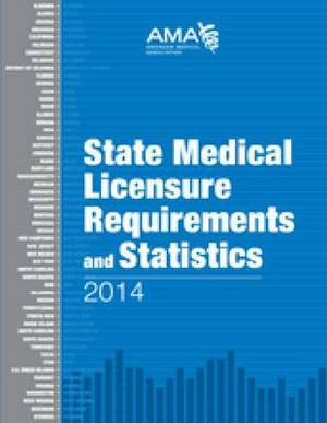 State Medical Licensure Requirements and Statistics: 2014