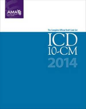 ICD-10-CM: The Complete Official Draft Code Set: 2014