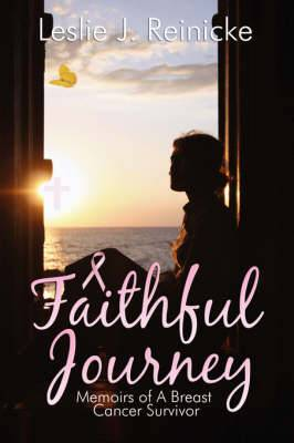 Faithful Journey: Memoirs of a Breast Cancer Survivor