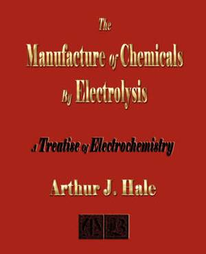 The Manufacture of Chemicals by Electrolysis - Electrochemistry