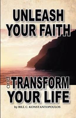Unleash Your Faith-Transform Your Life