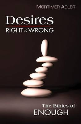 Desires, Right & Wrong: The Ethics of Enough