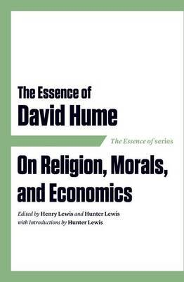 The Essence of David Hume: On Religion, Morals, and Economics