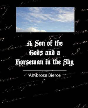 A Son of the Gods and a Horseman in the Sky - Bierce
