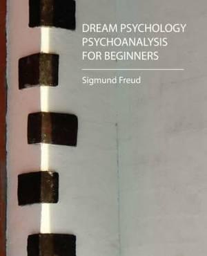 Dream Psychology - Psychoanalysis for Beginners - Freud