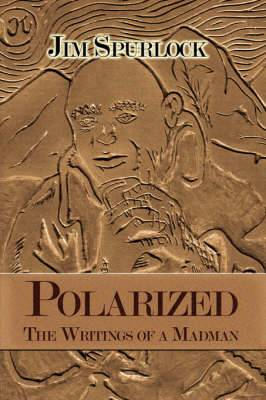 Polarized: The Writings of a Madman