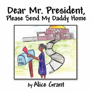 Dear Mr. President, Please Send My Daddy Home