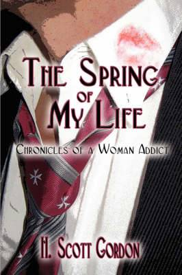 The Spring of My Life: Chronicles of a Woman Addict