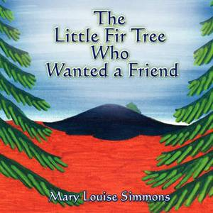 The Little Fir Tree Who Wanted a Friend