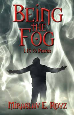 Being the Fog: 113 1/2 Poems