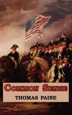 Common Sense - Originally Published as a Series of Pamphlets. Includes Reproduction of the First Page of the 1776 Edition.
