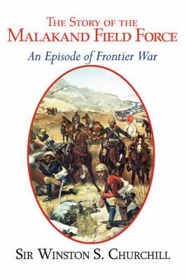 The Story of the Malakand Field Force - An Episode of the Frontier War