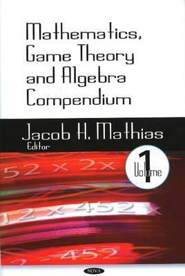 Mathematics, Game Theory & Algebra Compendium: Volume 1