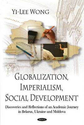 Globalization, Imperialism, Social Development: Discoveries & Reflections of an Academic Journey in Belarus, Ukraine, & Moldova