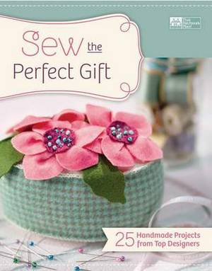 Sew the Perfect Gift: 24 Handmade Projects from Top Designers