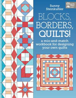 Blocks, Borders, Quilts!: A Mix-and-match Workbook for Designing Your Own Quilt