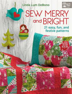 Sew Merry and Bright: 21 Easy, Fun and Festive Patterns