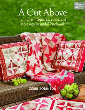 A Cut Above: Turn Charm Squares, Strips and More into Beautiful Patchwork