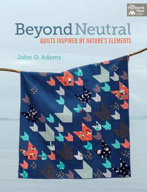 Beyond Neutral: Quilts Inspired by Nature's Elements