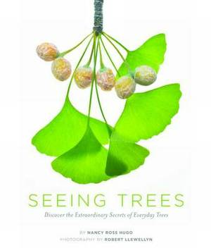 Seeing Trees: Discover the Secret Lives of Everyday Trees