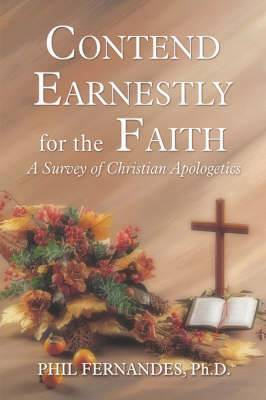Contend Earnestly for the Faith: A Survey of Christian Apologetics