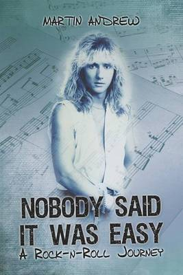 Nobody Said It Was Easy: A Rock-N-Roll Journey