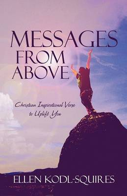 Messages from Above: Christian Inspirational Verse to Uplift You