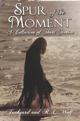 Spur of the Moment: A Collection of Short Stories