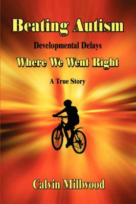 Beating Autism: Developmental Delays: Where We Went Right: A True Story