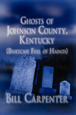 Ghosts of Johnson County, Kentucky: (Briefcase Full of Haints)