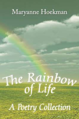 The Rainbow of Life: A Poetry Collection